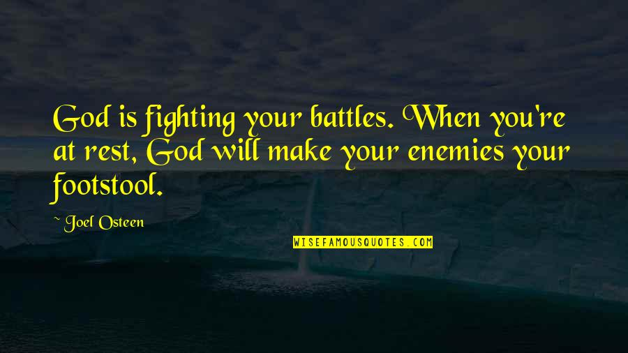 Joel Osteen Quotes By Joel Osteen: God is fighting your battles. When you're at