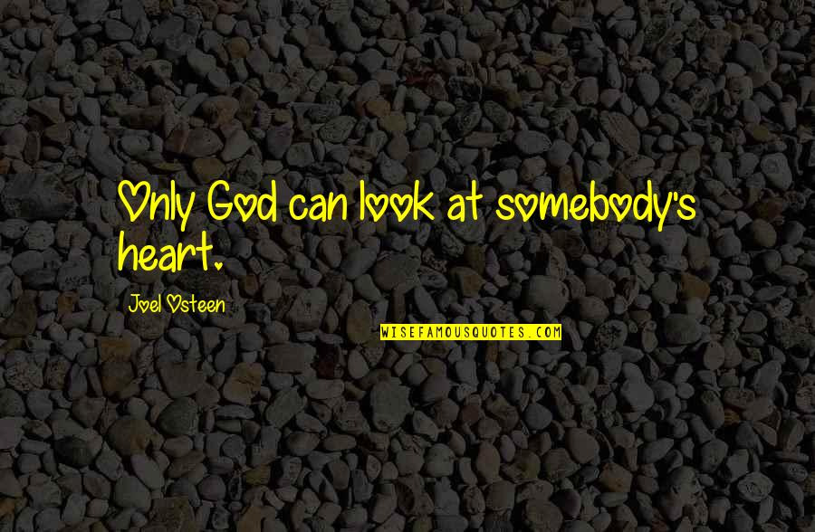 Joel Osteen Quotes By Joel Osteen: Only God can look at somebody's heart.