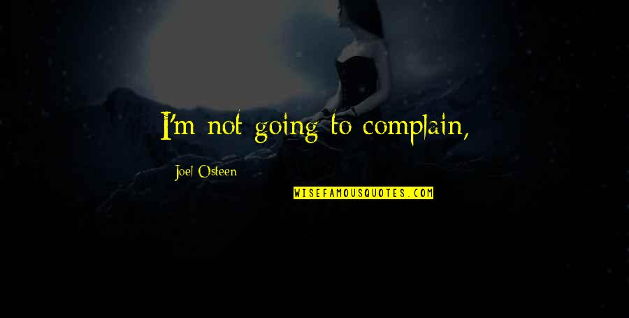 Joel Osteen Quotes By Joel Osteen: I'm not going to complain,