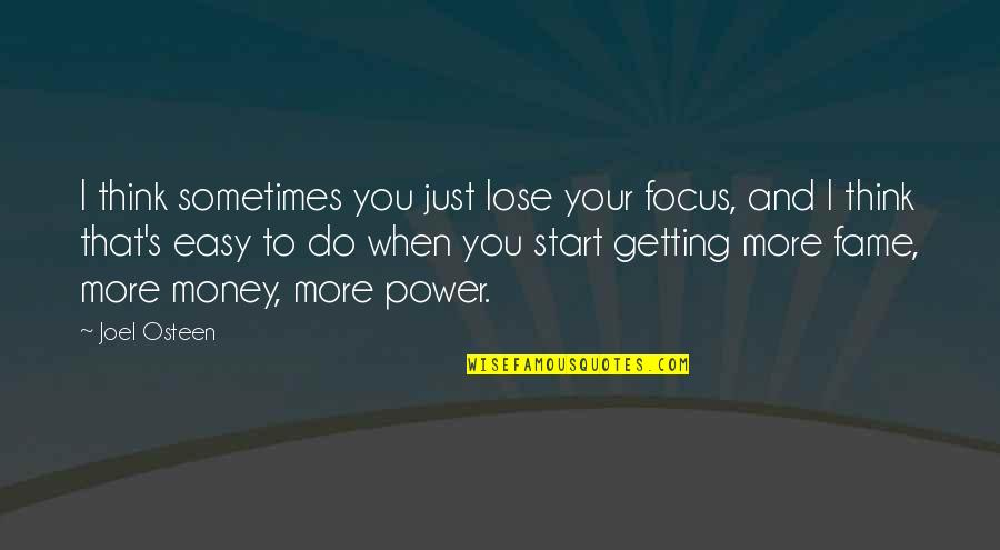 Joel Osteen Quotes By Joel Osteen: I think sometimes you just lose your focus,