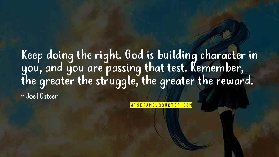 Joel Osteen Quotes By Joel Osteen: Keep doing the right. God is building character