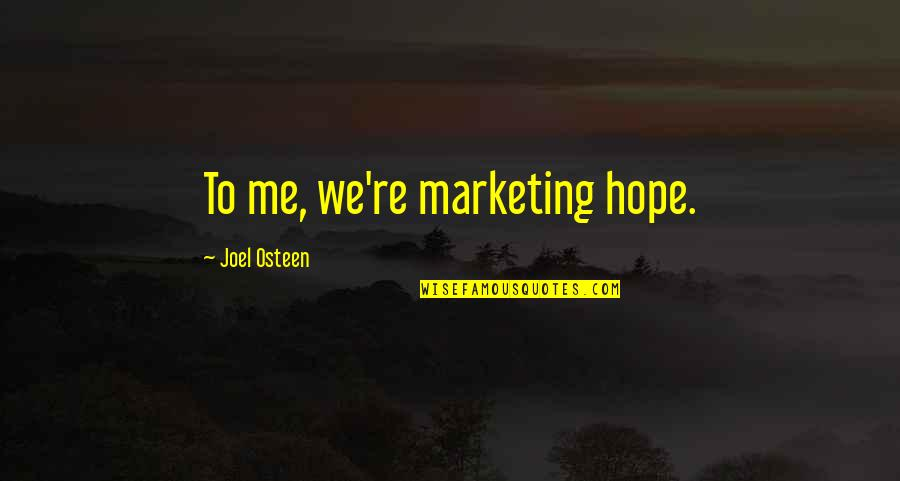 Joel Osteen Quotes By Joel Osteen: To me, we're marketing hope.