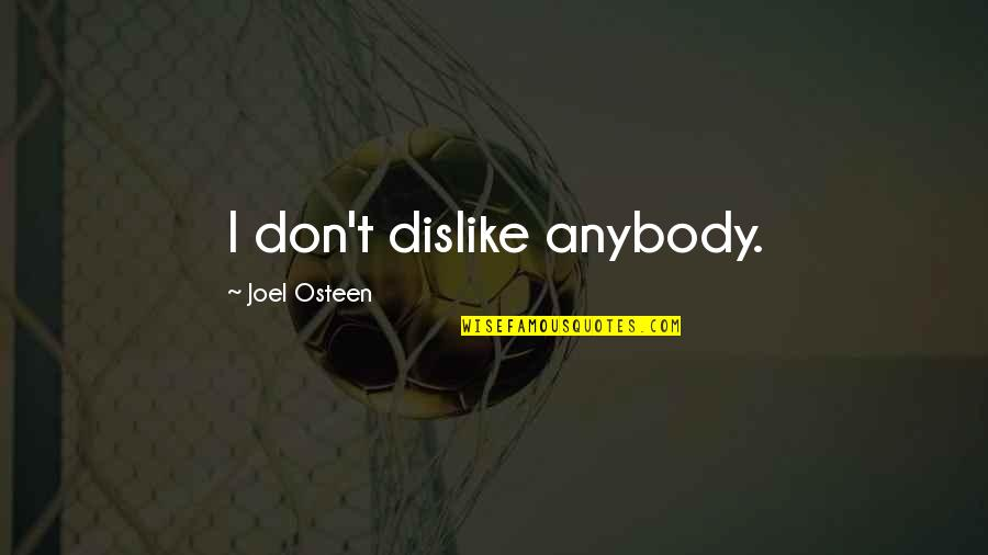 Joel Osteen Quotes By Joel Osteen: I don't dislike anybody.