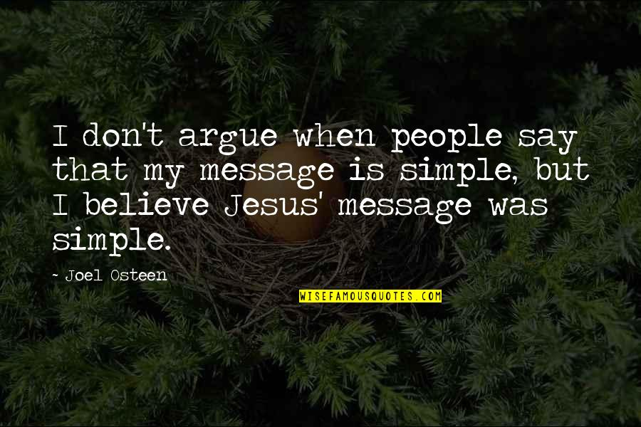 Joel Osteen Quotes By Joel Osteen: I don't argue when people say that my