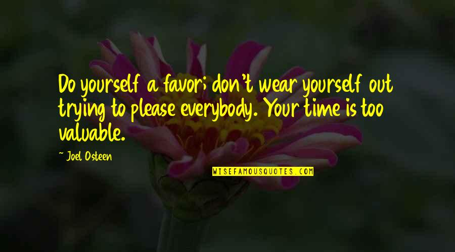 Joel Osteen Quotes By Joel Osteen: Do yourself a favor; don't wear yourself out