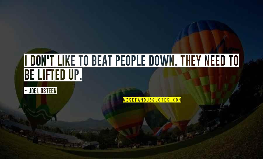 Joel Osteen Quotes By Joel Osteen: I don't like to beat people down. They