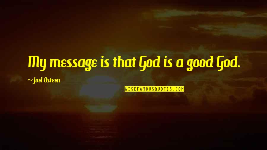 Joel Osteen Quotes By Joel Osteen: My message is that God is a good