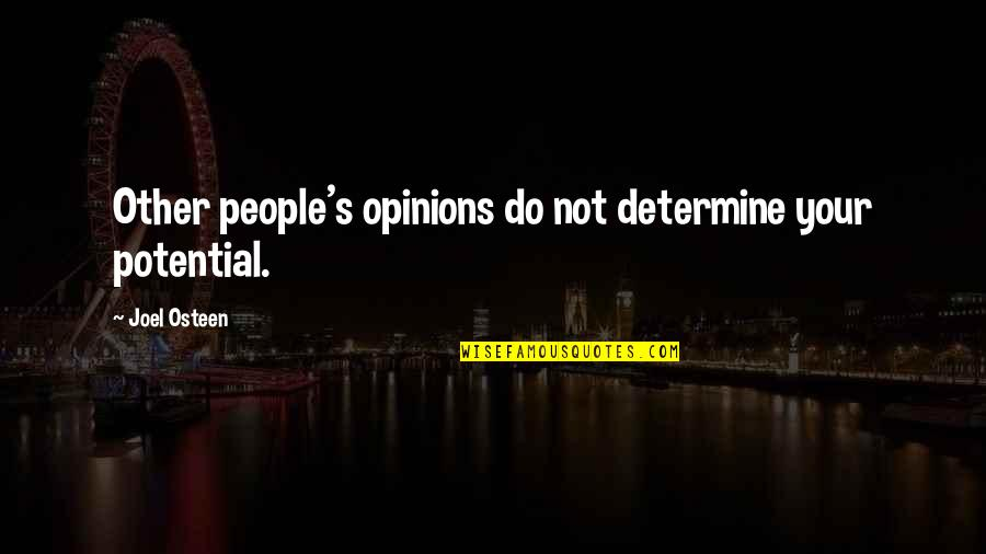 Joel Osteen Quotes By Joel Osteen: Other people's opinions do not determine your potential.