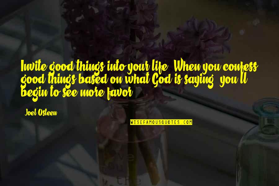 Joel Osteen Quotes By Joel Osteen: Invite good things into your life. When you