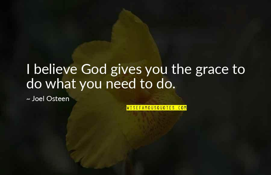 Joel Osteen Quotes By Joel Osteen: I believe God gives you the grace to