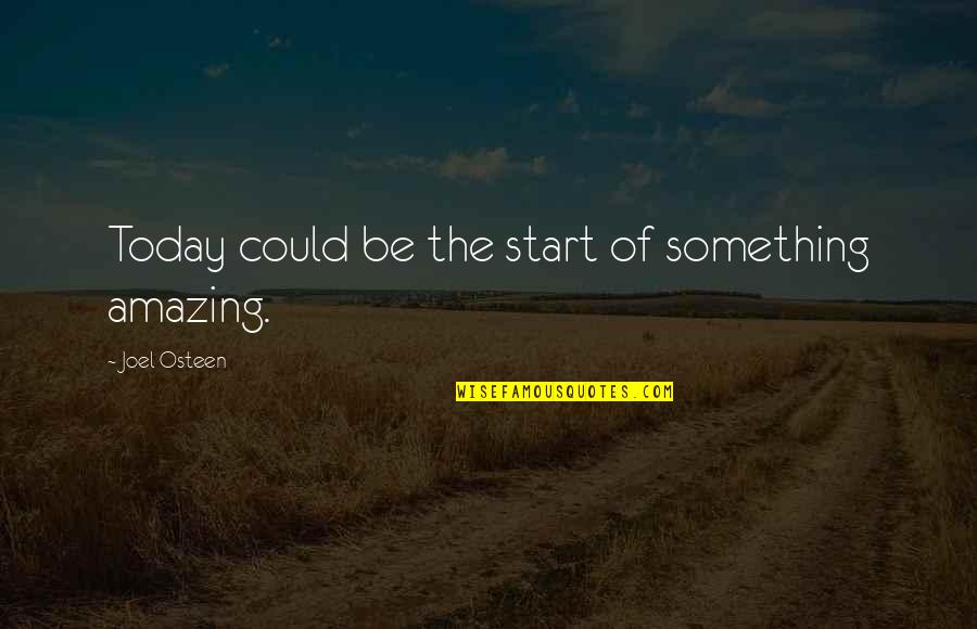 Joel Osteen Quotes By Joel Osteen: Today could be the start of something amazing.