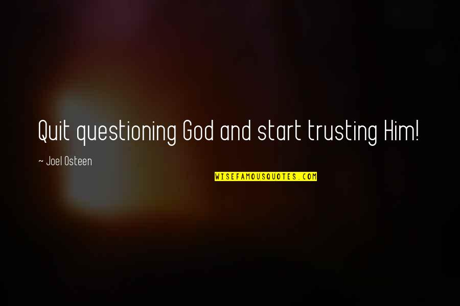 Joel Osteen Quotes By Joel Osteen: Quit questioning God and start trusting Him!