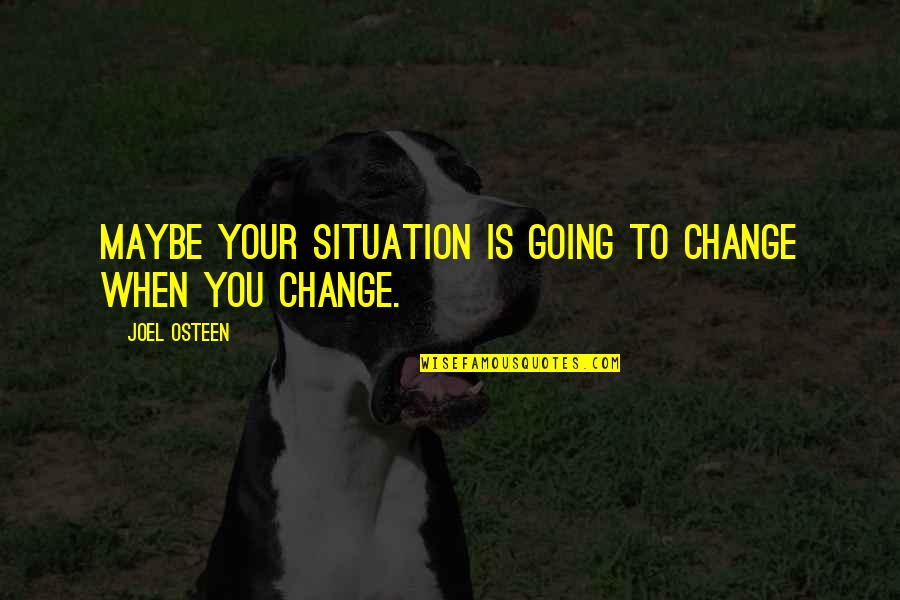 Joel Osteen Quotes By Joel Osteen: Maybe your situation is going to change when