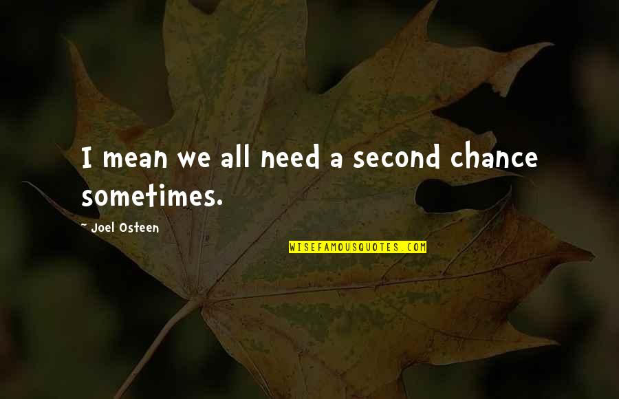 Joel Osteen Quotes By Joel Osteen: I mean we all need a second chance