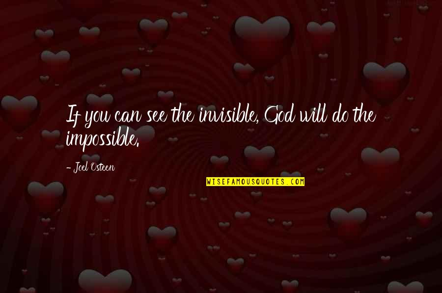Joel Osteen Quotes By Joel Osteen: If you can see the invisible, God will