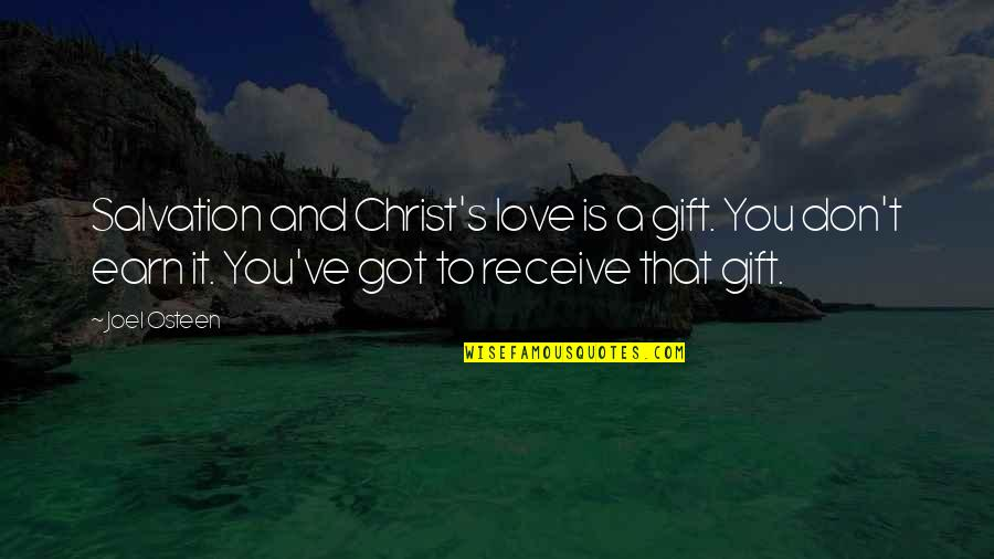 Joel Osteen Quotes By Joel Osteen: Salvation and Christ's love is a gift. You