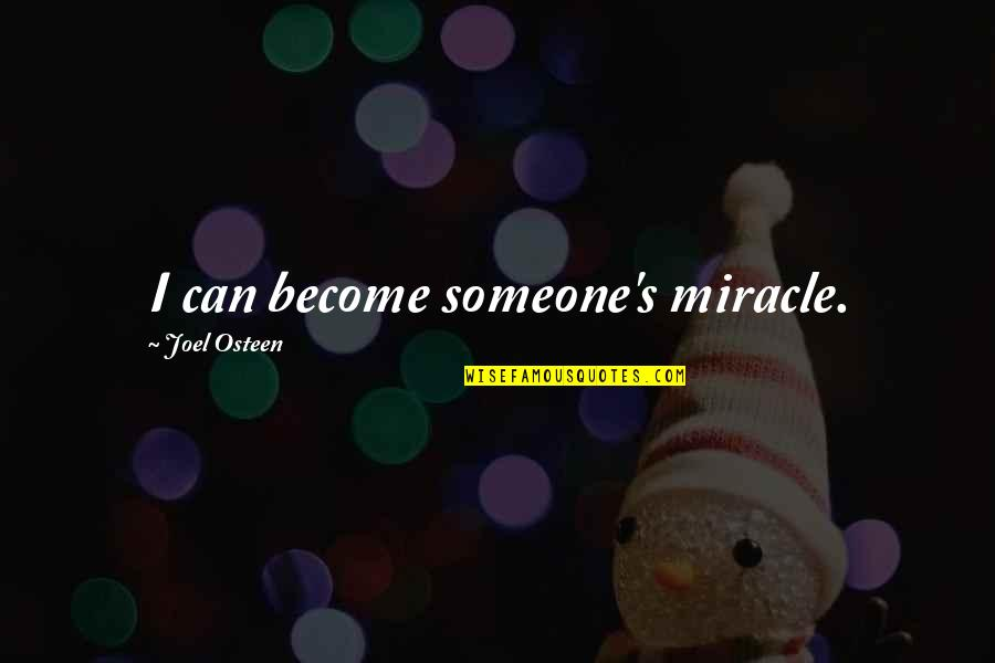 Joel Osteen Quotes By Joel Osteen: I can become someone's miracle.