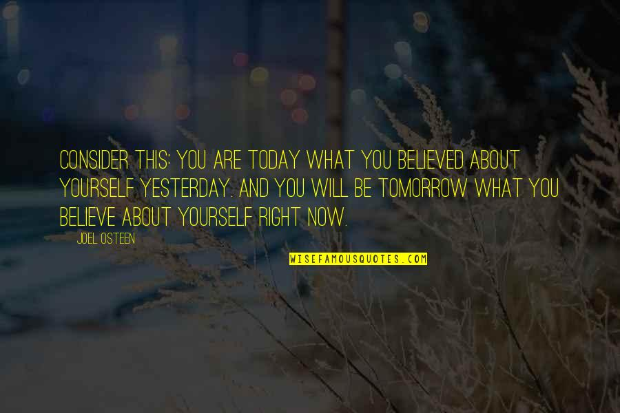 Joel Osteen Quotes By Joel Osteen: Consider this: you are today what you believed