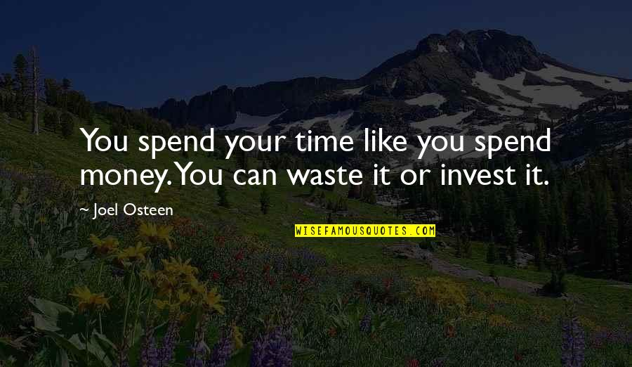 Joel Osteen Quotes By Joel Osteen: You spend your time like you spend money.