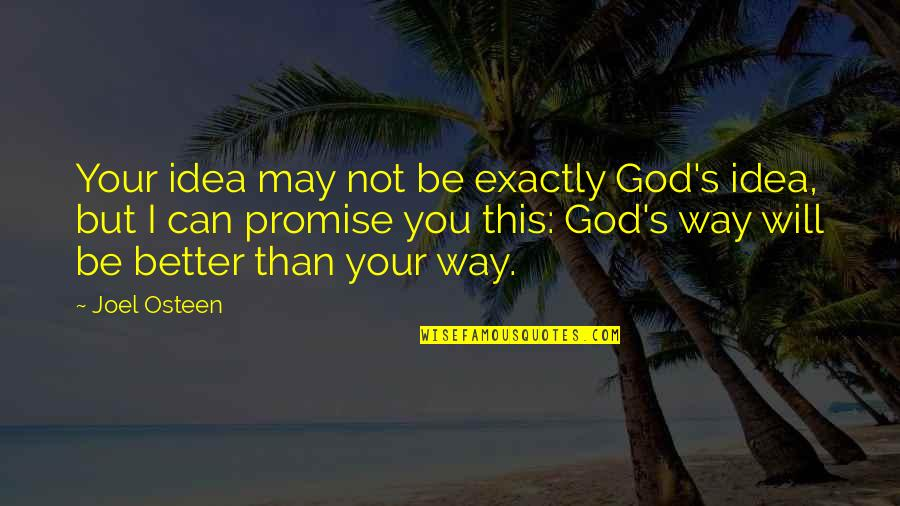 Joel Osteen Quotes By Joel Osteen: Your idea may not be exactly God's idea,