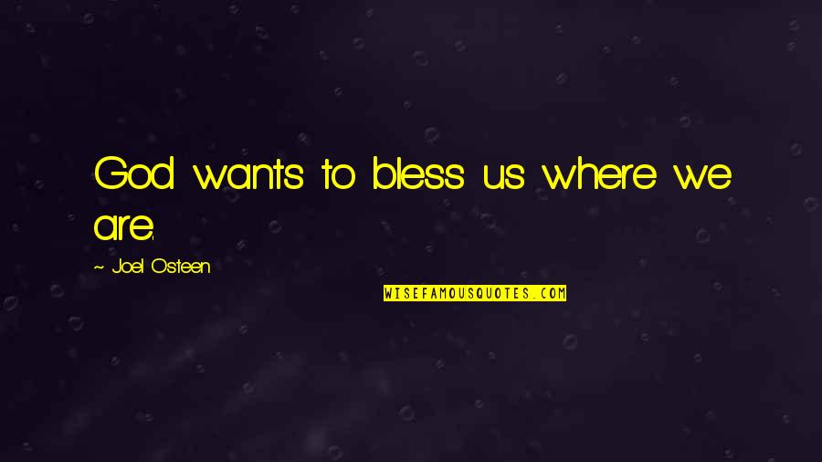 Joel Osteen Quotes By Joel Osteen: God wants to bless us where we are.