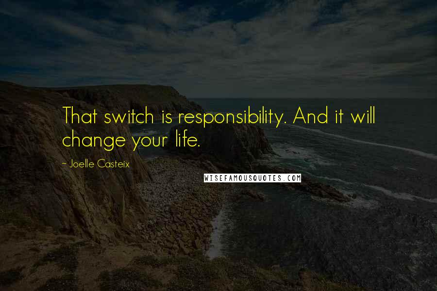 Joelle Casteix quotes: That switch is responsibility. And it will change your life.