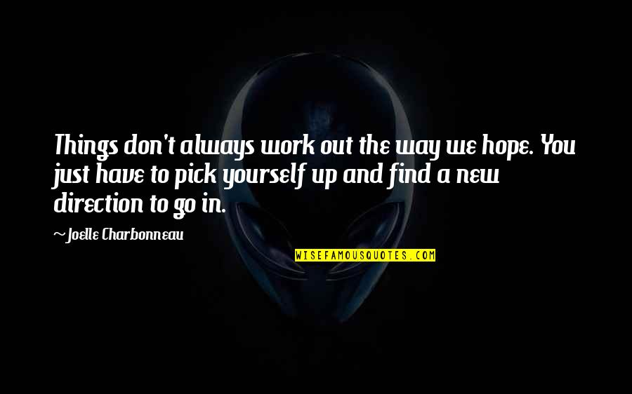 Joelle Charbonneau Quotes By Joelle Charbonneau: Things don't always work out the way we