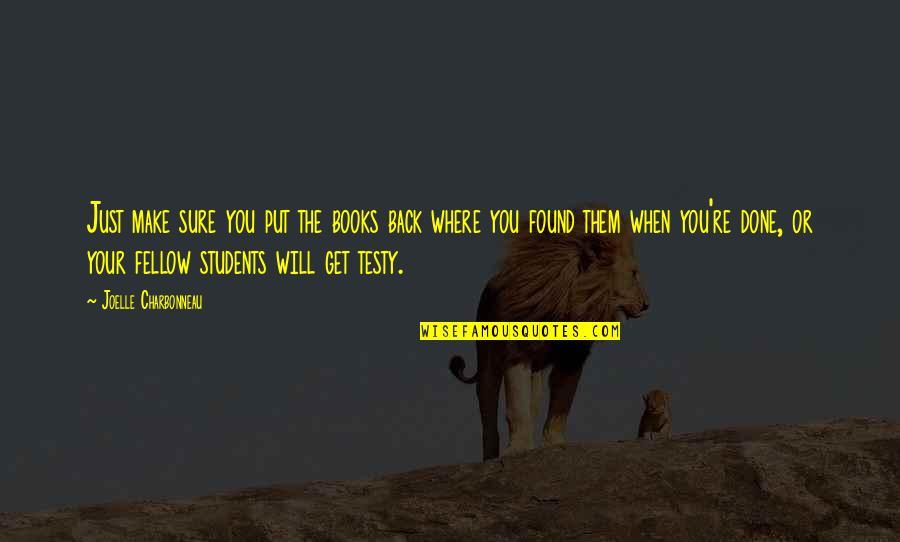 Joelle Charbonneau Quotes By Joelle Charbonneau: Just make sure you put the books back