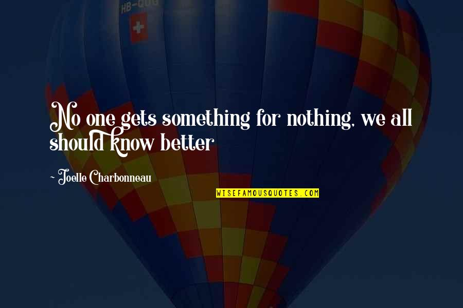 Joelle Charbonneau Quotes By Joelle Charbonneau: No one gets something for nothing, we all