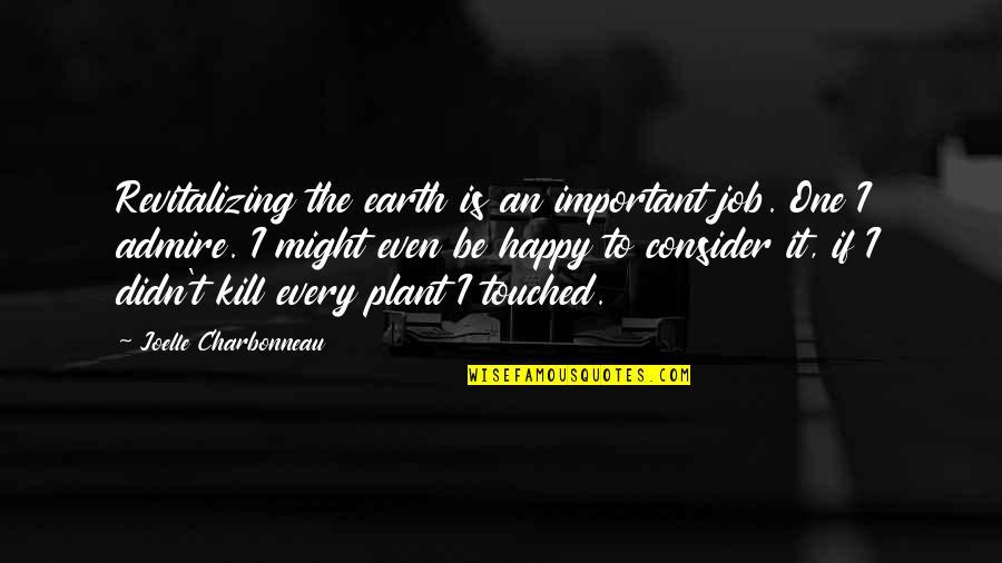 Joelle Charbonneau Quotes By Joelle Charbonneau: Revitalizing the earth is an important job. One