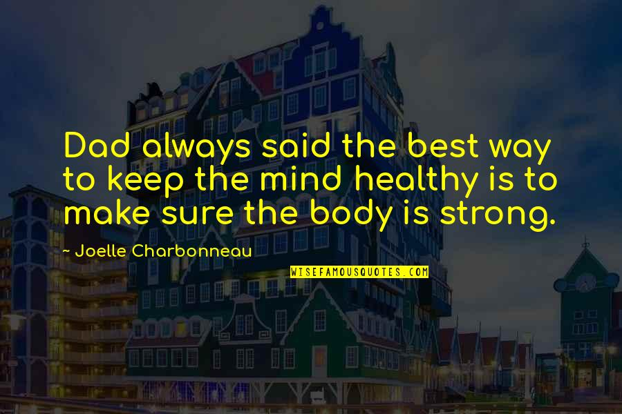 Joelle Charbonneau Quotes By Joelle Charbonneau: Dad always said the best way to keep