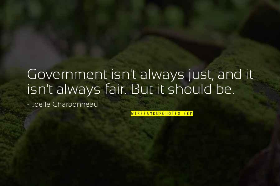 Joelle Charbonneau Quotes By Joelle Charbonneau: Government isn't always just, and it isn't always
