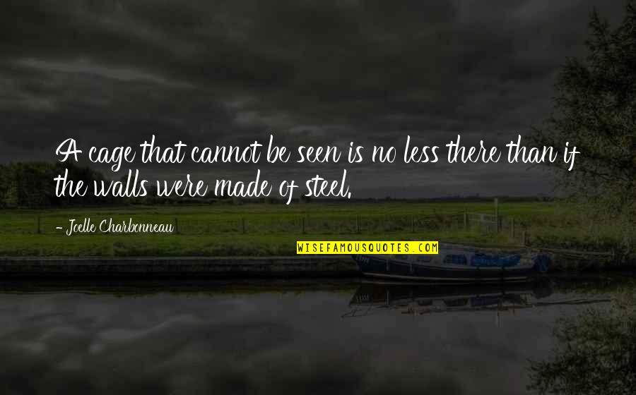 Joelle Charbonneau Quotes By Joelle Charbonneau: A cage that cannot be seen is no