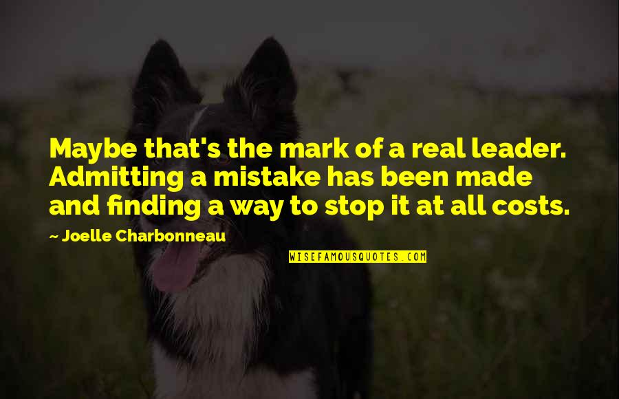 Joelle Charbonneau Quotes By Joelle Charbonneau: Maybe that's the mark of a real leader.
