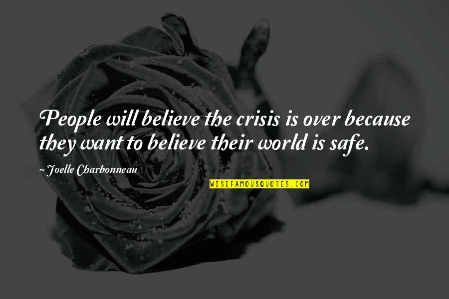 Joelle Charbonneau Quotes By Joelle Charbonneau: People will believe the crisis is over because