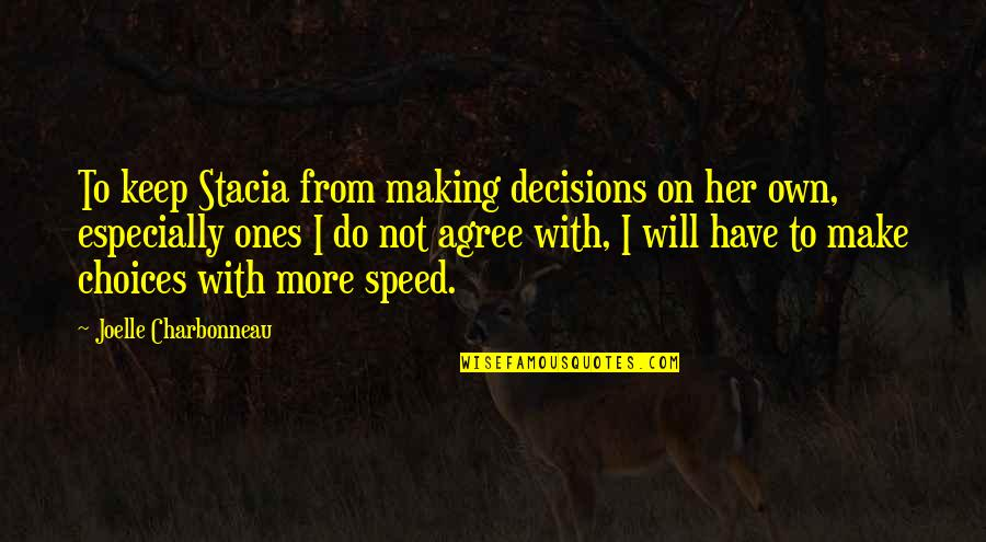Joelle Charbonneau Quotes By Joelle Charbonneau: To keep Stacia from making decisions on her
