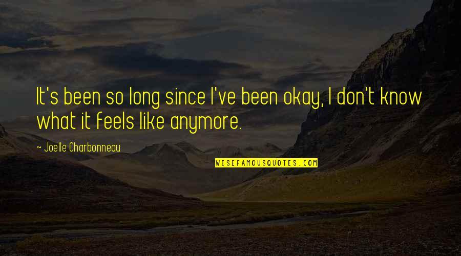 Joelle Charbonneau Quotes By Joelle Charbonneau: It's been so long since I've been okay,