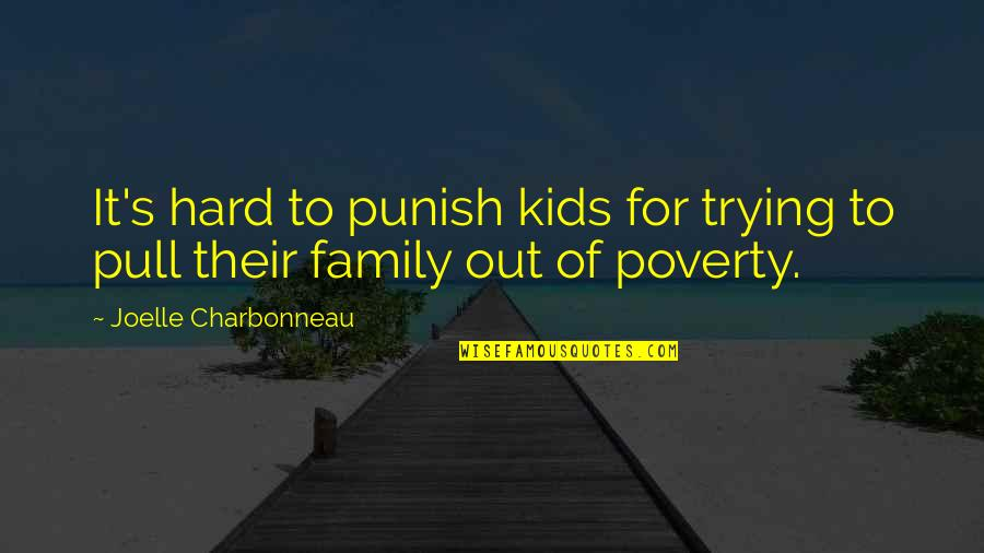 Joelle Charbonneau Quotes By Joelle Charbonneau: It's hard to punish kids for trying to