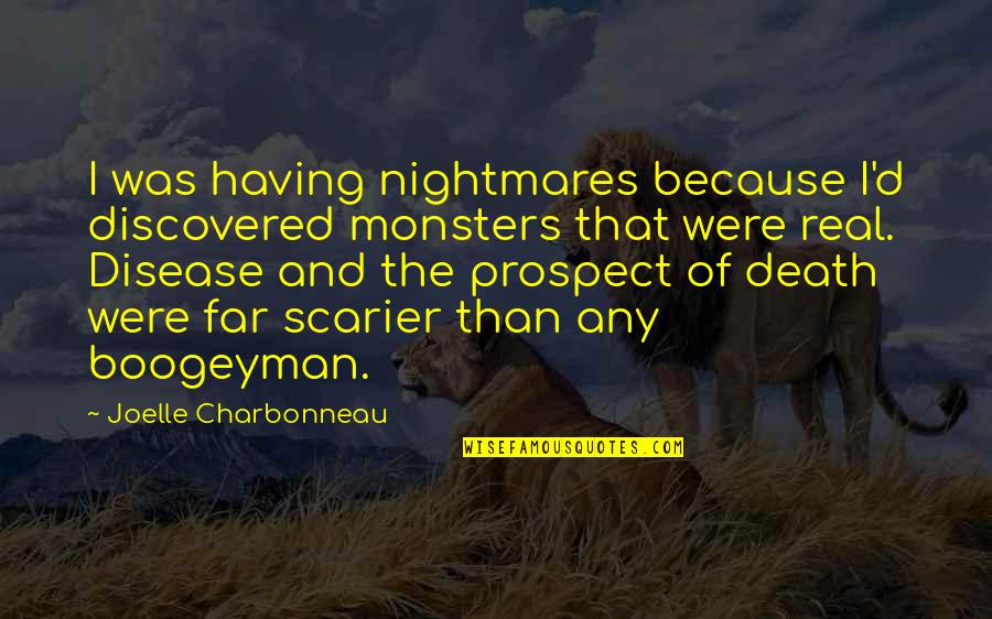 Joelle Charbonneau Quotes By Joelle Charbonneau: I was having nightmares because I'd discovered monsters