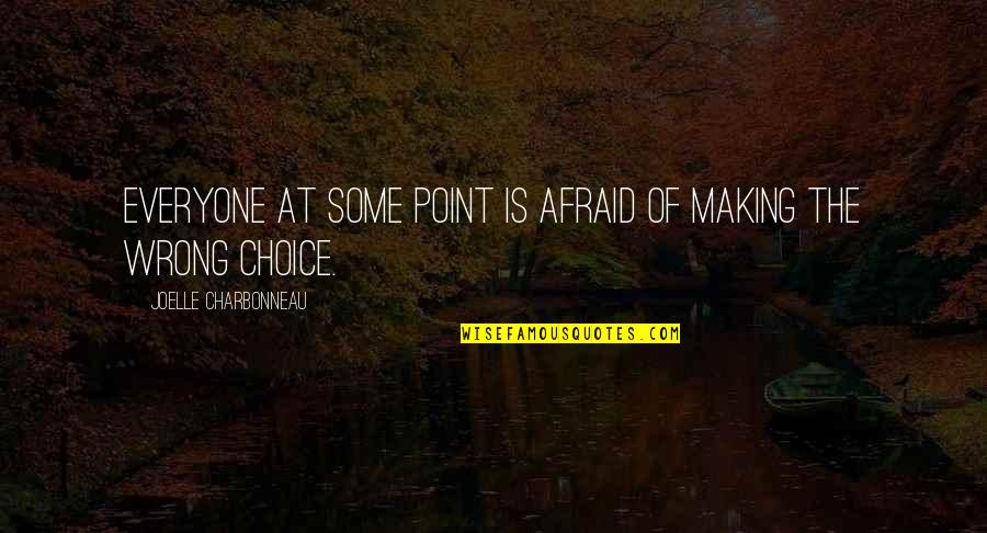 Joelle Charbonneau Quotes By Joelle Charbonneau: Everyone at some point is afraid of making