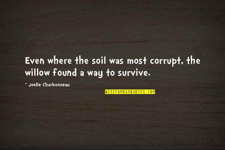Joelle Charbonneau Quotes By Joelle Charbonneau: Even where the soil was most corrupt, the