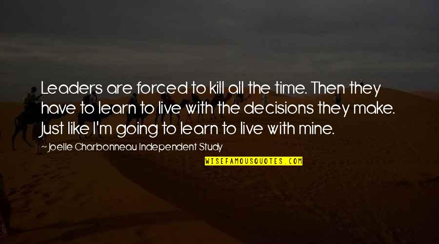 Joelle Charbonneau Quotes By Joelle Charbonneau Independent Study: Leaders are forced to kill all the time.