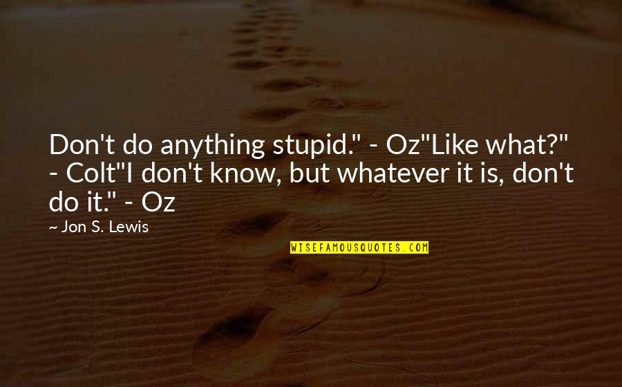 "Joe's Crab Shack Quotes By Jon S. Lewis: Don't do anything stupid."" - Oz""Like what?"" -"