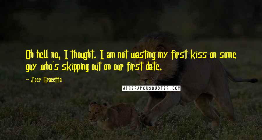 Joey Graceffa quotes: Oh hell no, I thought. I am not wasting my first kiss on some guy who's skipping out on our first date.