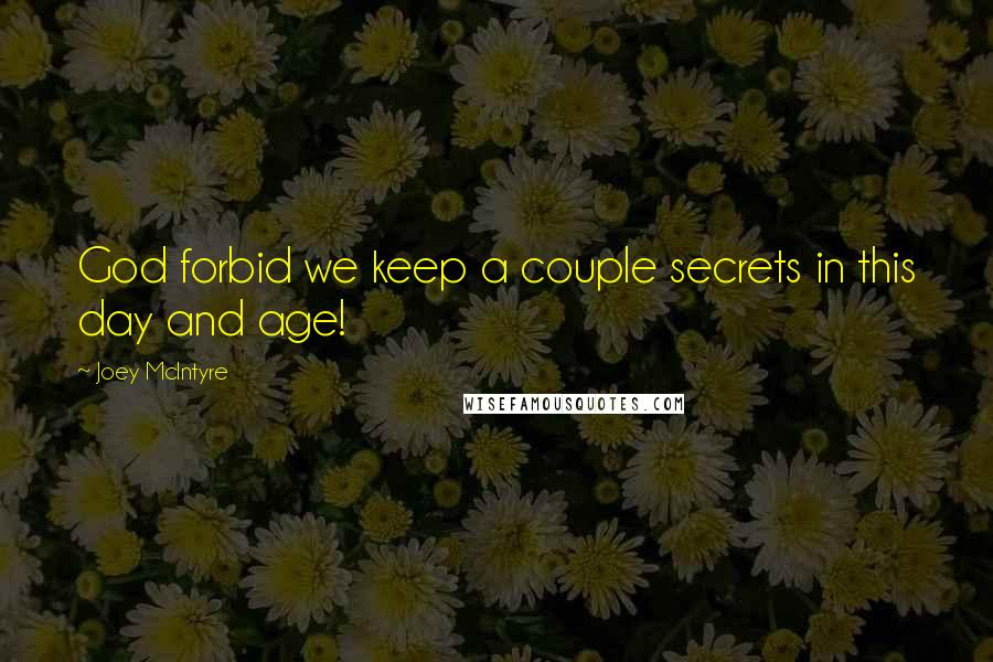 Joey McIntyre quotes: God forbid we keep a couple secrets in this day and age!