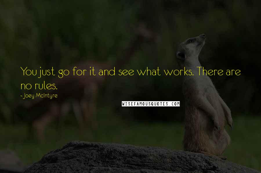 Joey McIntyre quotes: You just go for it and see what works. There are no rules.