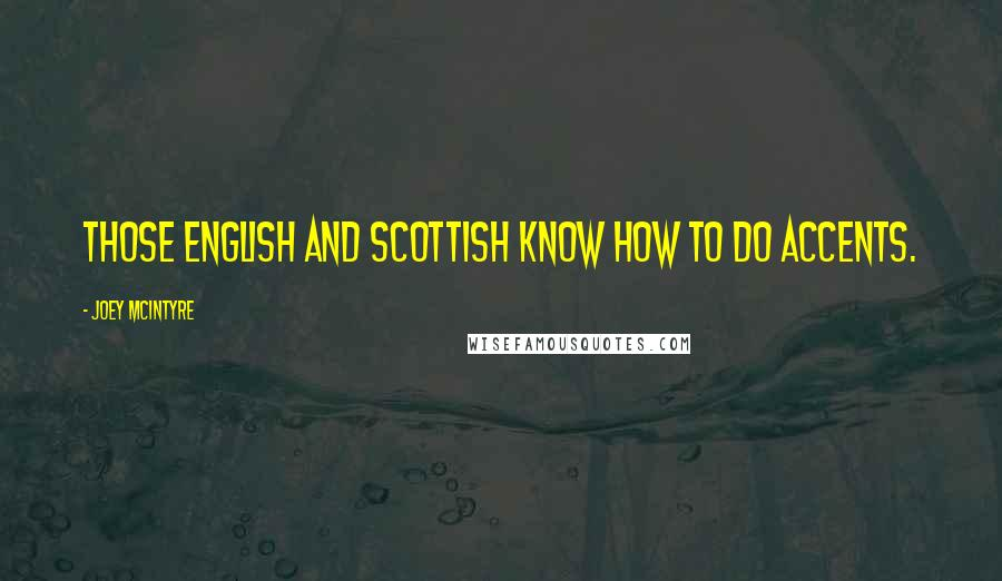Joey McIntyre quotes: Those English and Scottish know how to do accents.
