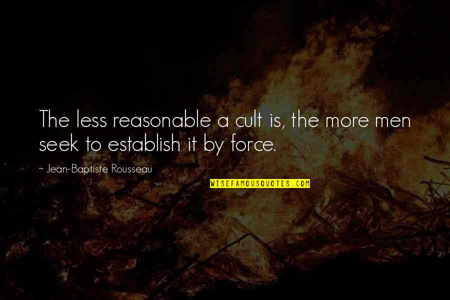 Joey Ramone Quotes By Jean-Baptiste Rousseau: The less reasonable a cult is, the more
