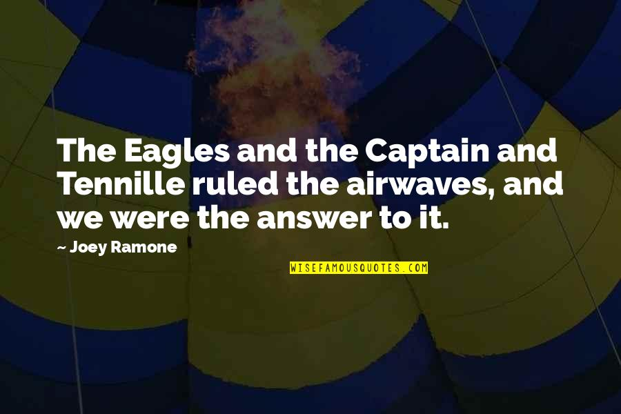 Joey Ramone Quotes By Joey Ramone: The Eagles and the Captain and Tennille ruled