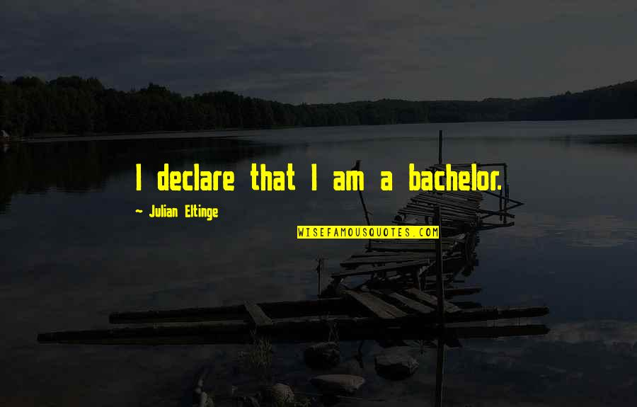 Joey Ramone Quotes By Julian Eltinge: I declare that I am a bachelor.